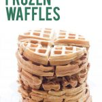 Homemade Whole Wheat Frozen Waffles