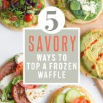 5 Savory Ways to Top A Frozen Waffle