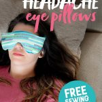 "Brunette woman in a pink shirt lying on a pillow with a Soothing Headache Eye Masks over her eyes. A text overlay reads ""How to Make Headache Eye Pillows. Free Sewing Tutorial"""