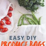 "Three white cotton voile reusable produce bags filled with kale, cherry tomatoes, and green beans. A text overlay reads ""Easy DIY Produce Bags"""