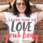 "Brunette woman in sunglasses and a white crop top. A text overlay reads ""Learn How to Love Your Body. Step Two: Body Neutrality."""