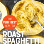 "A fork rests on top of spaghetti squash noodles that have been scraped out of a ring of squash. A text overlay reads ""The Very Best Way to Roast Spaghetti Squash."""