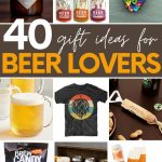"""Collage of nine gift ideas for beer lovers. A text overlay reads, """"40 Gift Ideas for Beer Lovers."""""""