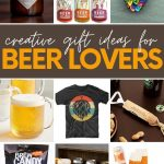 "Collage of nine gift ideas for beer lovers. A text overlay reads, ""Creative Gift Ideas for Beer Lovers."""