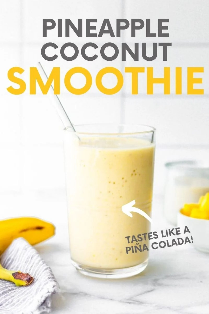 "Pina colada smoothie on a counter with fresh banana and pineapple chunks. A text overlay reads, ""Pineapple Coconut Smoothie. Tastes Like a Piña Colada!"""