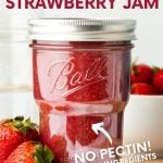 """Strawberry jam in a closed and capped jar. A fresh strawberry sits on top of the lid, and two more berries are next to the jar. A text overlay reads """"Homemade Strawberry Jam. No Pectin! Only 2 Ingredients"""""""