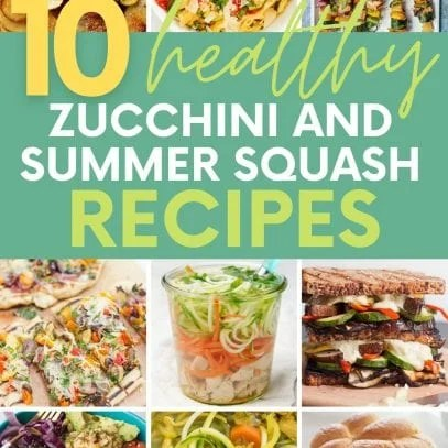 """Collage of nine recipes using zucchini and summer squash. A text overlay reads, """"10 Healthy Zucchini and Summer Squash Recipes."""""""