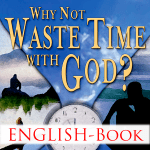 Why Not Waste Time With God – English – Book