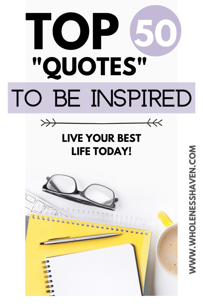 We all need to be inspired.  Here are the top 50 motivational and inspirational quotes to live your best life today!  #motivationalquotes #inspirationalquotes #inspiration #motivation #quotes #top50quotes