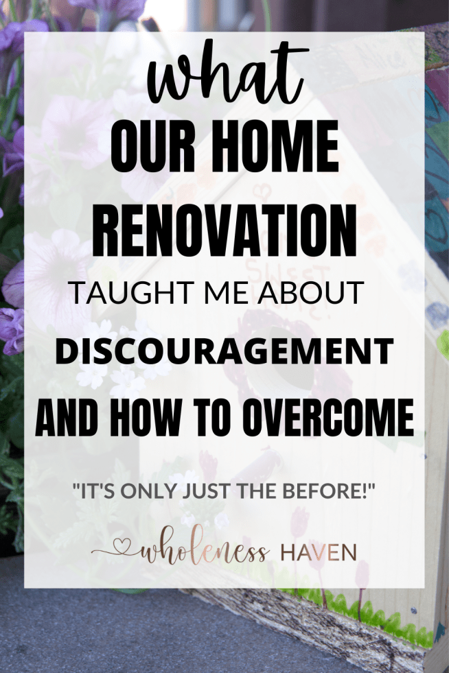 Don't be discouraged: what our home renovation taught me about discouragement and how to overcome