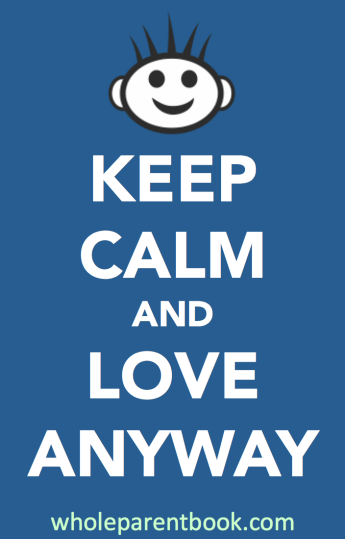 the whole parent - keep calm and love anyway