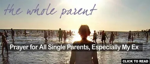 Prayer for all Single Parents, Especially My Ex