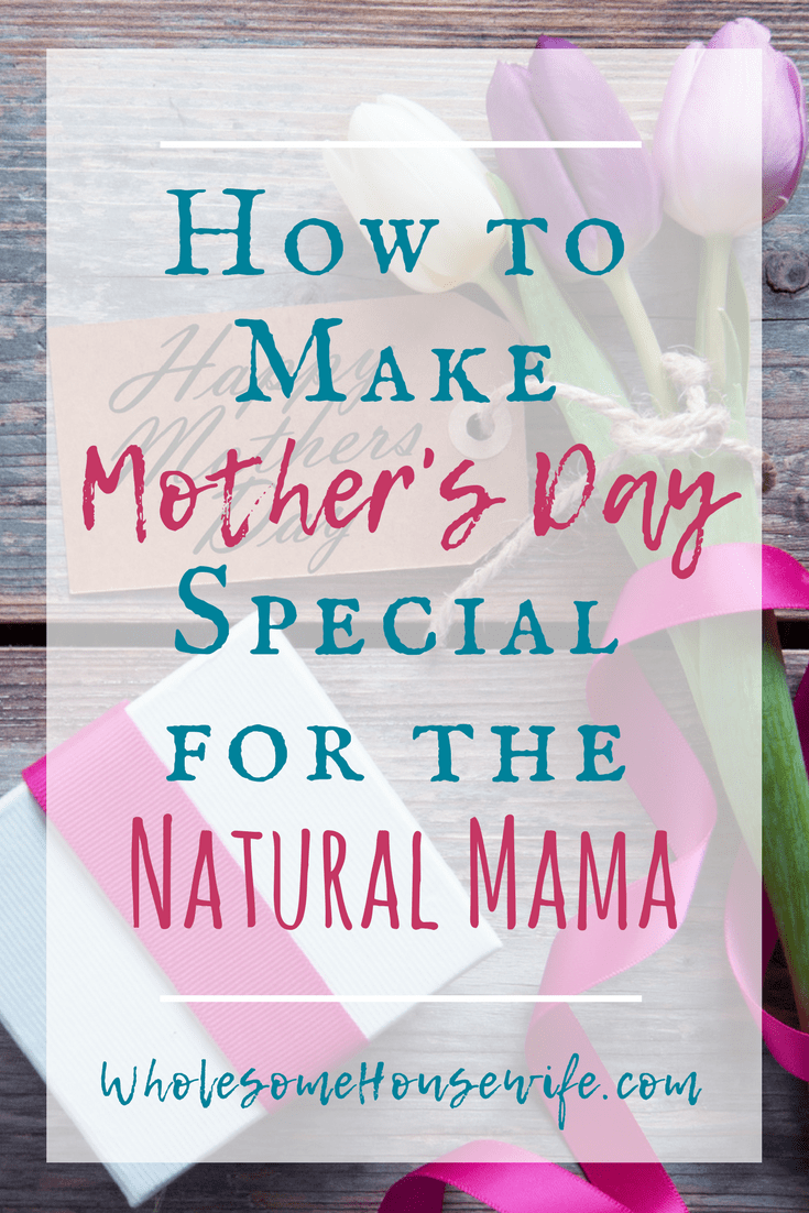 How to Make Mother's Day Special for the Crunchy, Natural Mama