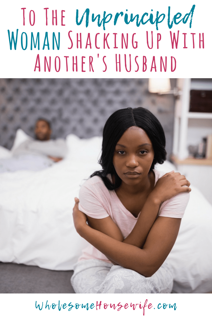 To The Unprincipled Woman Shacking Up With Another's HUsband