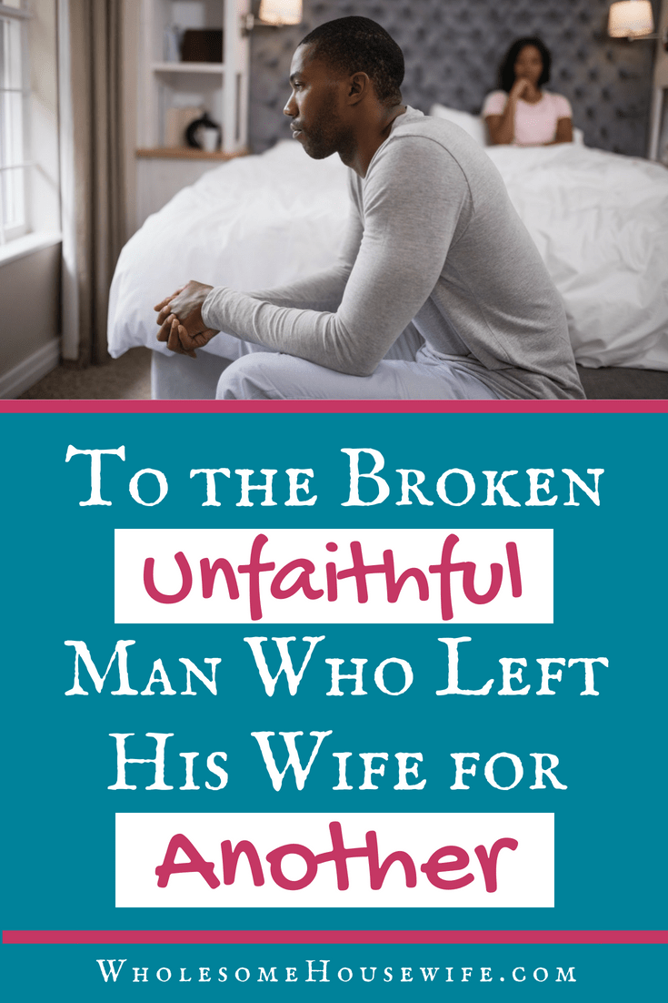 To the Broken Unfaithful Man Who Left His Wife For Another
