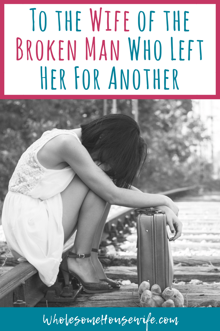 To the Wife of the Broken Man Who Left Her For Another