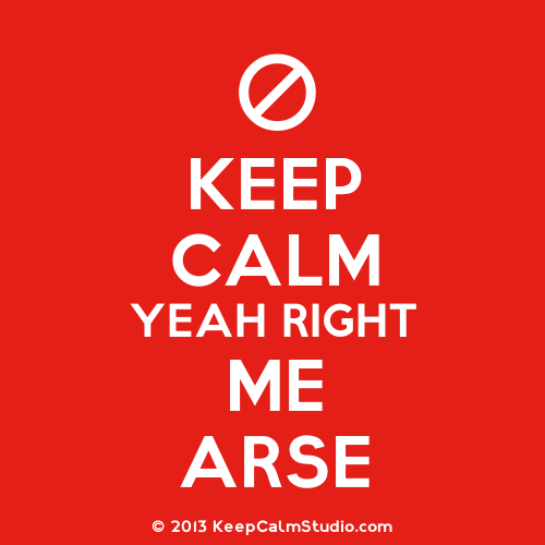 Keeping Calm Is Over Rated