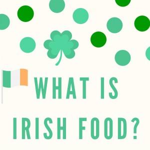 What Is Irish Food_