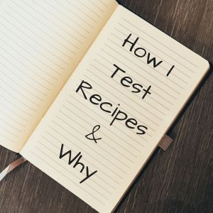 How I Test Recipes &Why