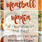 Meatball Mania a Roundup of Meatball Recipes