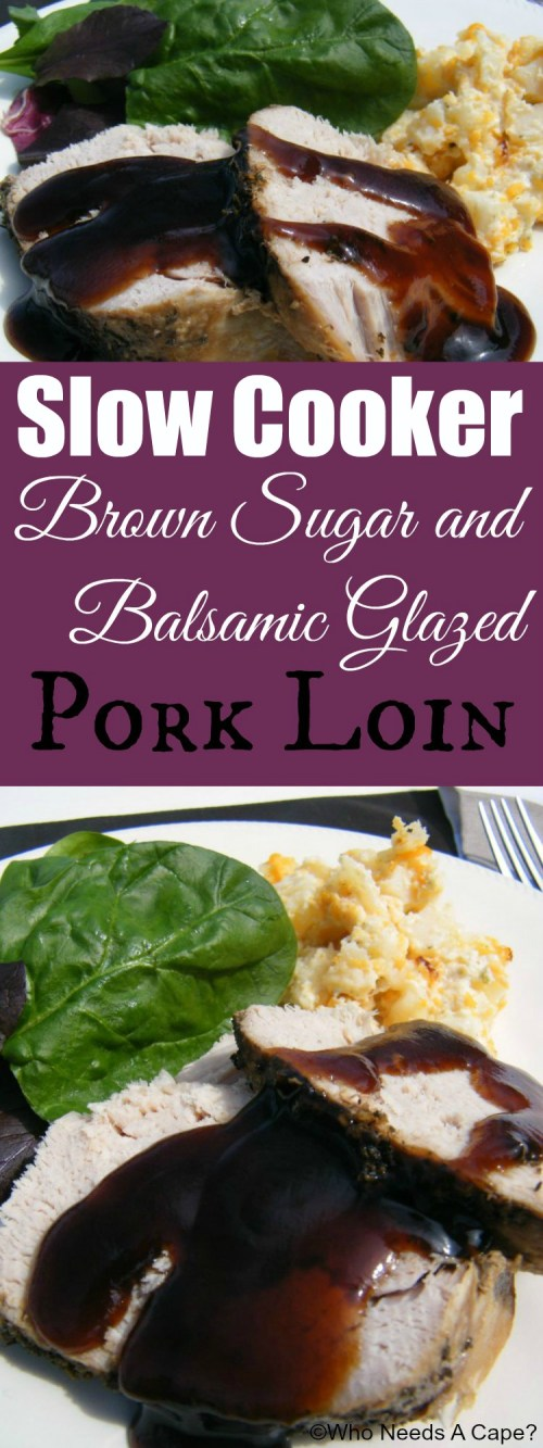 Slow Cooker Brown Sugar & Balsamic Glazed Pork Loin, tender and flavorful slow cooked pork glazed in a sweet and tangy sauce that will not disappoint.