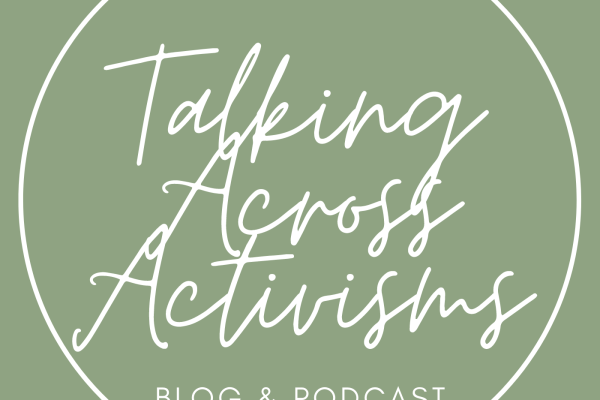 Talking Across Activisms Podcast and Blog Logo