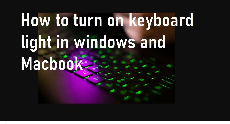 turn on keyboard light in windows and Macbook