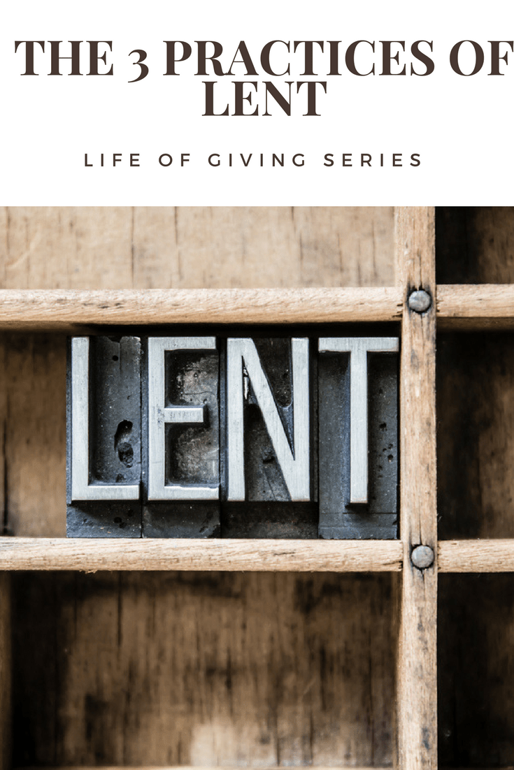 Life of Giving Series- The Three Practices of Lent