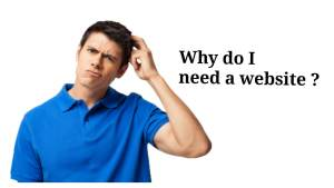 Why do I need a website ? Reasons to get it right now !!!