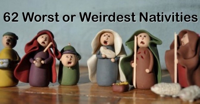 the 62 Worst and Weirdest Nativities (the 2015 revised list!)