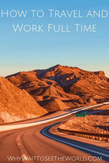 How to Travel and Work Full Time