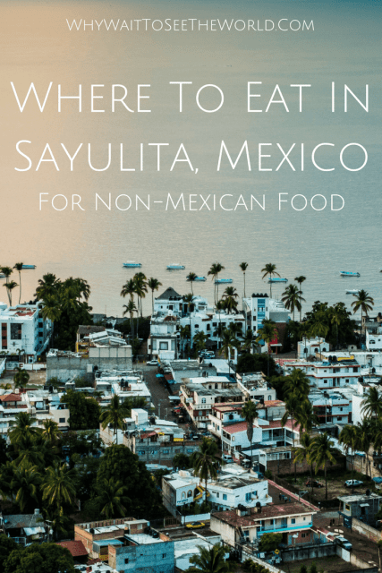 Where To Eat In Sayulita, Mexico - The Best Sayulita Restaurants for Non-Mexican Food