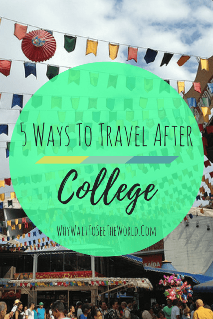 5 Ways to Travel After College
