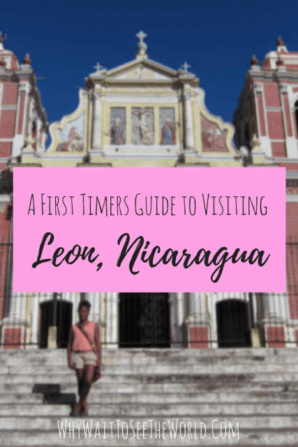 A First Timers Guide to Visiting Leon, Nicaragua