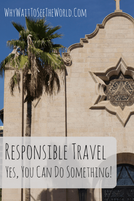 Responsible Travel: Yes, You Can Do Something!