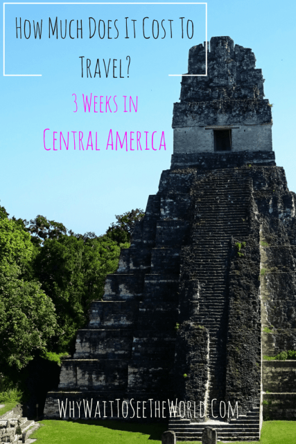 How Much Does it Cost to Travel? 3 Weeks in Central America