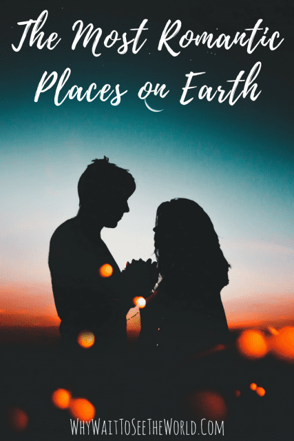 The Most Romantic Places on Earth