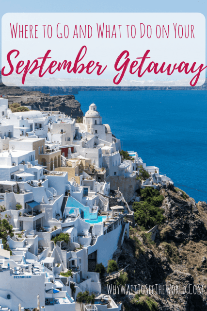 Where to Go and What to Do on Your September Getaway