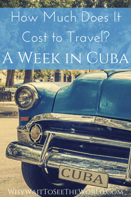 Picture of an old fashioned car in Cuba with the words: How Much Does It Cost to Travel? A Week in Cuba