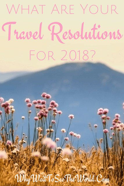 What are your travel resolutions for 2018?