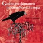 Recensie: Goden en sjamanen in Noordwest-Europa