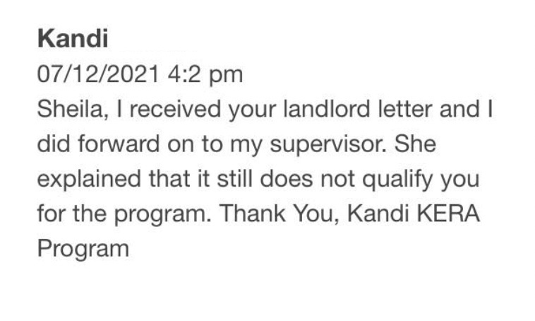 """A screenshot of Sager's messages with a KERA representative. A July 12 message says: """"Sheila, I received your landlord letter and I did forward on to my supervisor. She explained that it still does not qualify you for the program. Thank you."""""""