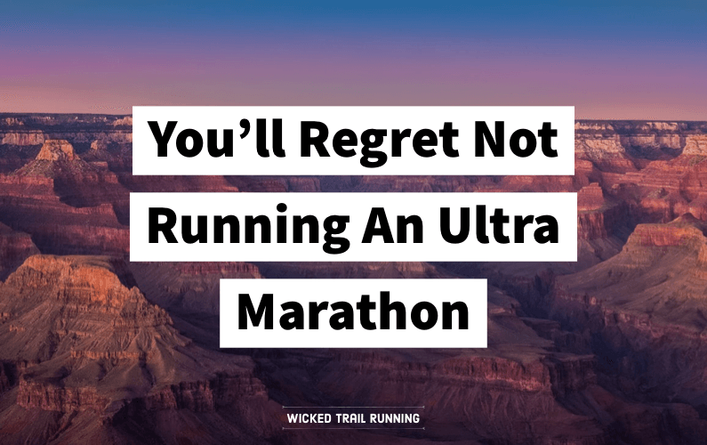 You'll Regret Not Running An Ultra Marathon