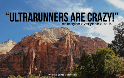 """""""UltraRunners Are Crazy."""" Or Maybe You Are…"""