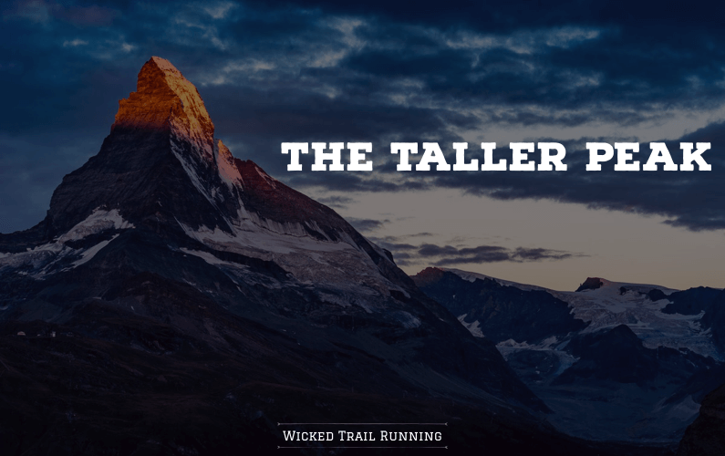 Why Run An Ultra Marathon? The Taller Peak…