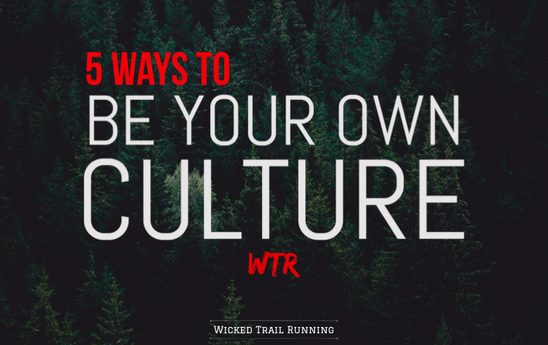 5 Ways To Be Your Own Culture blog post by Wicked Trail Running