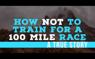 How NOT To Train For An Ultra Marathon