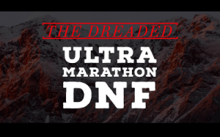 Ultra Marathon DNF: Yes, You Failed. Yes, It's Okay.