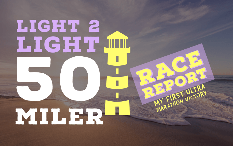 Light 2 Light 50 Race Report: First Ultra Marathon Victory