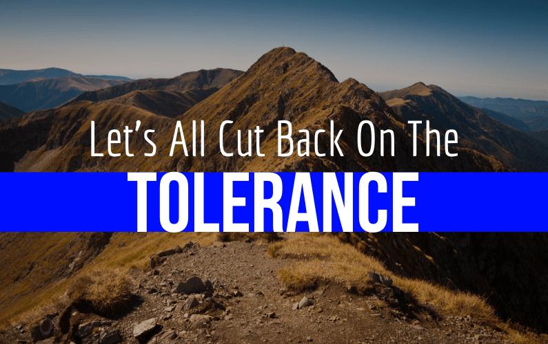 Let's Cut Back On Tolerance